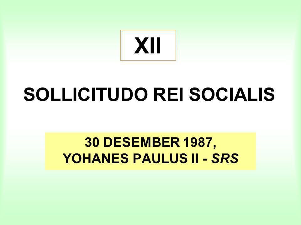 SOLLICITUDO REI SOCIALIS 30 DESEMBER 1987, YOHANES PAULUS II - SRS XII