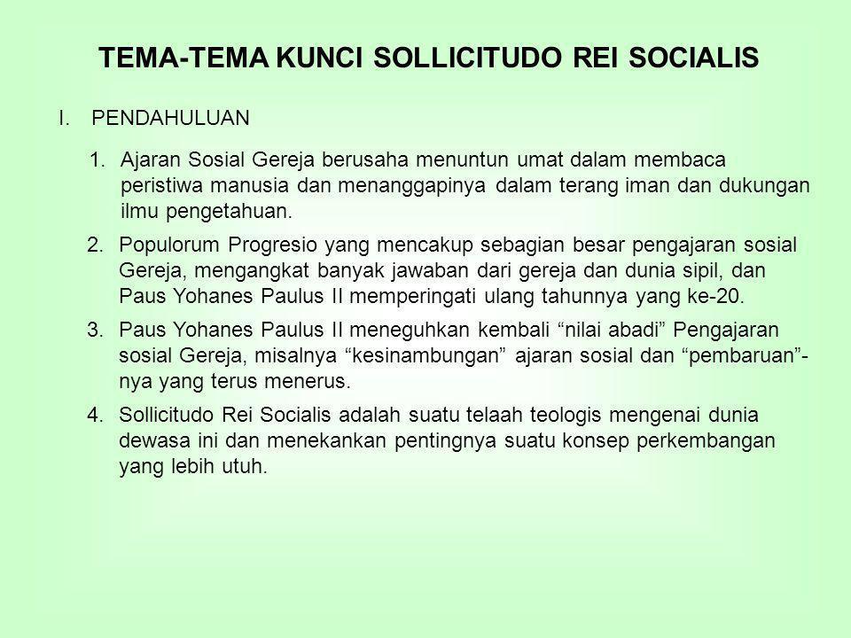 TEMA-TEMA KUNCI SOLLICITUDO REI SOCIALIS I.PENDAHULUAN 1.Ajaran Sosial Gereja berusaha menuntun umat dalam membaca peristiwa manusia dan menanggapinya dalam terang iman dan dukungan ilmu pengetahuan.
