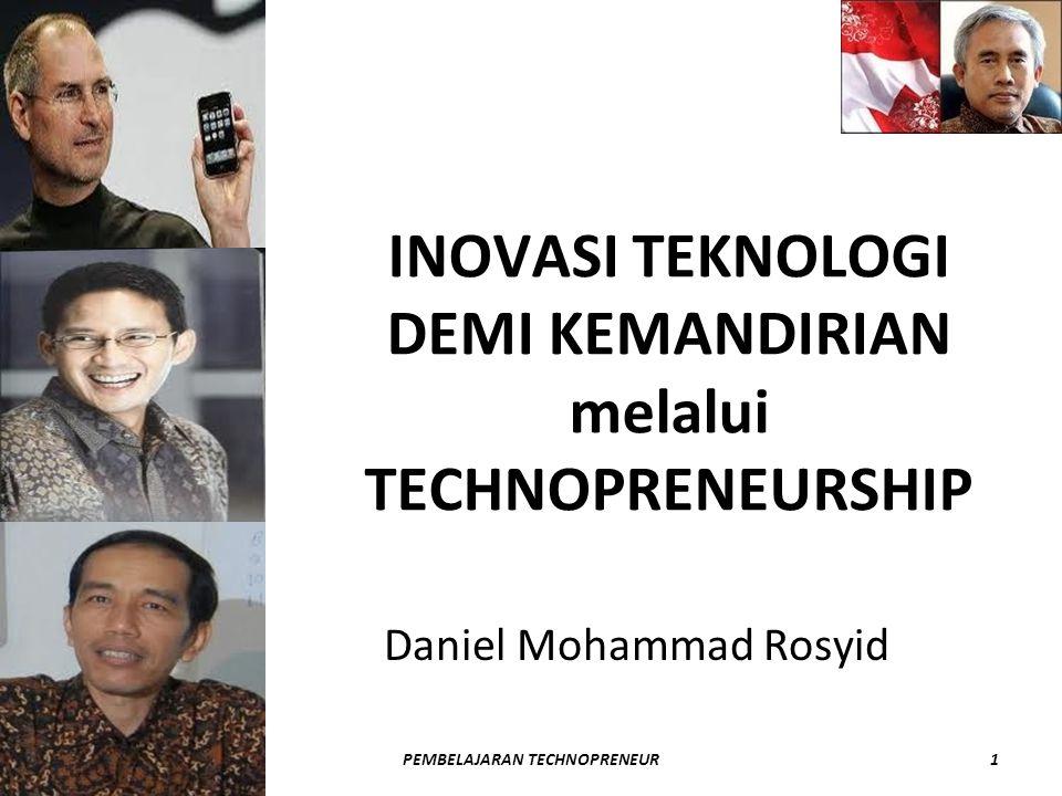 INOVASI TEKNOLOGI DEMI KEMANDIRIAN melalui TECHNOPRENEURSHIP Daniel Mohammad Rosyid DANIEL ROSYIDPEMBELAJARAN TECHNOPRENEUR1