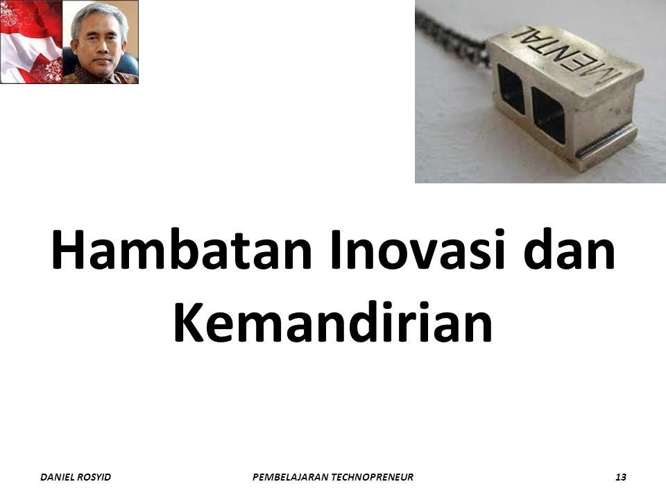 Hambatan Inovasi dan Kemandirian DANIEL ROSYID13PEMBELAJARAN TECHNOPRENEUR