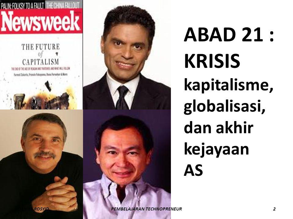 ABAD 21 : KRISIS kapitalisme, globalisasi, dan akhir kejayaan AS DANIEL ROSYID2PEMBELAJARAN TECHNOPRENEUR