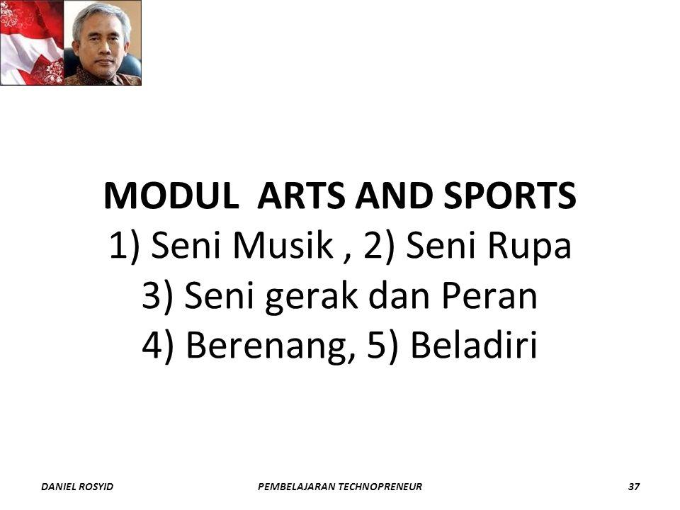 MODUL ARTS AND SPORTS 1) Seni Musik, 2) Seni Rupa 3) Seni gerak dan Peran 4) Berenang, 5) Beladiri DANIEL ROSYID37PEMBELAJARAN TECHNOPRENEUR