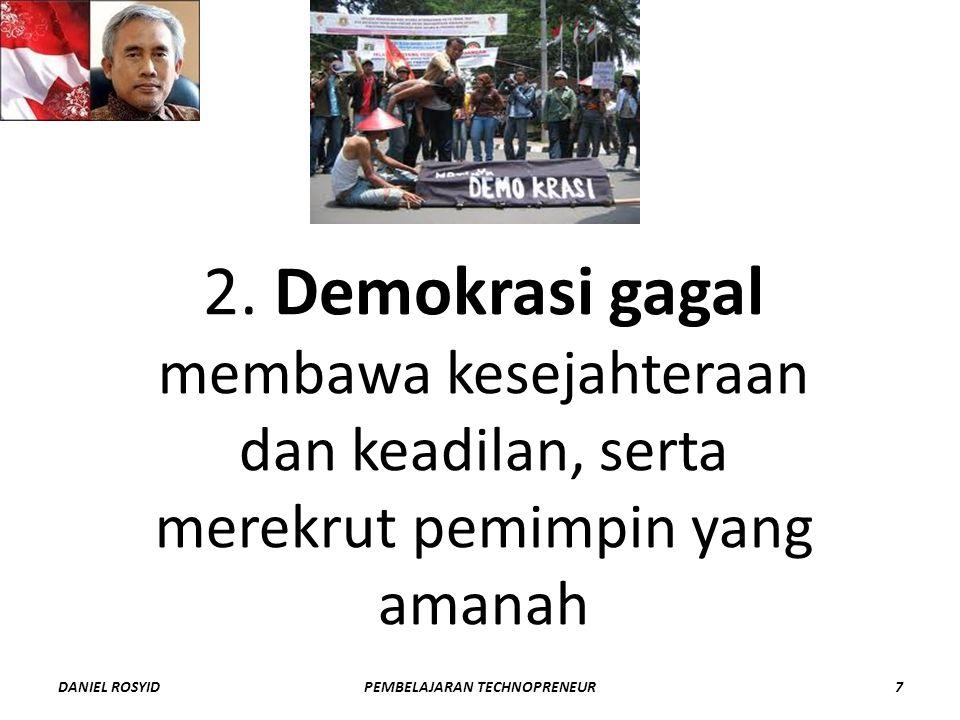 2. Demokrasi gagal membawa kesejahteraan dan keadilan, serta merekrut pemimpin yang amanah DANIEL ROSYID7PEMBELAJARAN TECHNOPRENEUR