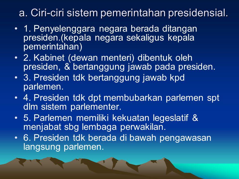 b]. Sistem pemerintahan presidensial •Adalah sitem pemerintahan dimana kedudukan eksekutif/ kabinet tidak tergantung pada parlemen(badan perwakilan ra