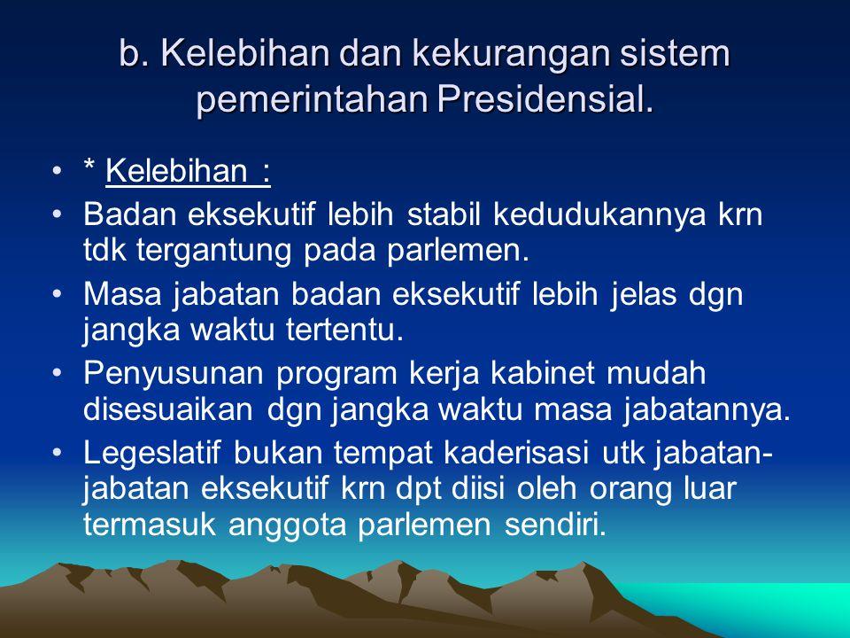 a. Ciri-ciri sistem pemerintahan presidensial. •1. Penyelenggara negara berada ditangan presiden.(kepala negara sekaligus kepala pemerintahan) •2. Kab