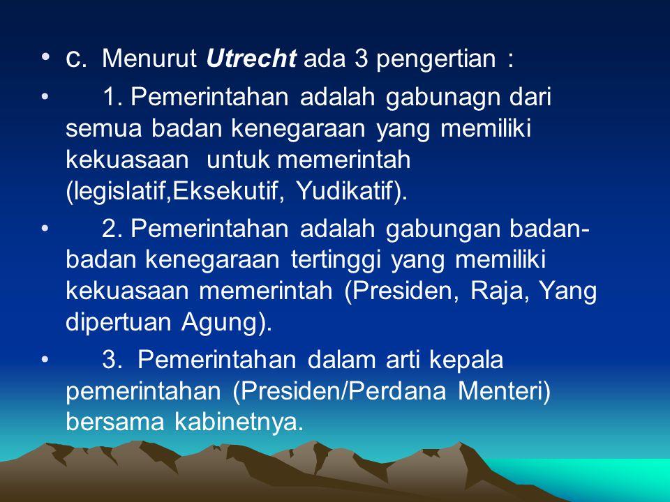 1. PENGERTIAN PEMERINTAHAN •a. Dalam arti luas : Pemerintahan adalah perbuatan memerintah yang dilakukan oleh badan legislatif, eksekutif, dan yudikat