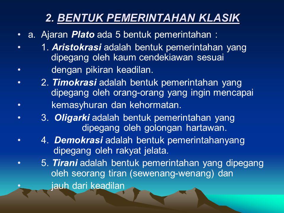 2.BENTUK PEMERINTAHAN KLASIK •a. Ajaran Plato ada 5 bentuk pemerintahan : • 1.
