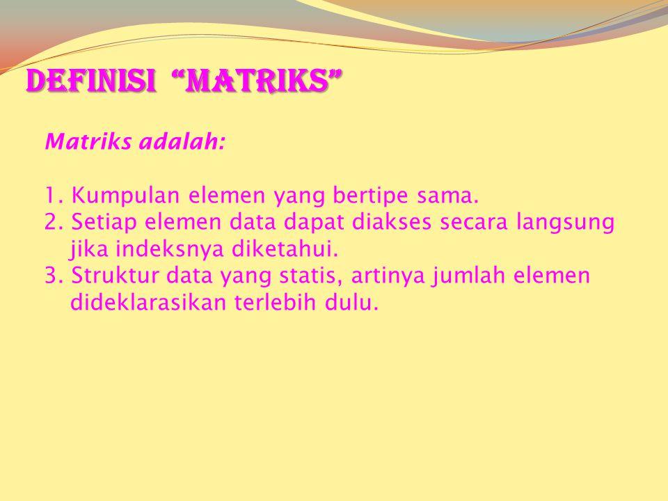 Matriks adalah: 1.Kumpulan elemen yang bertipe sama.