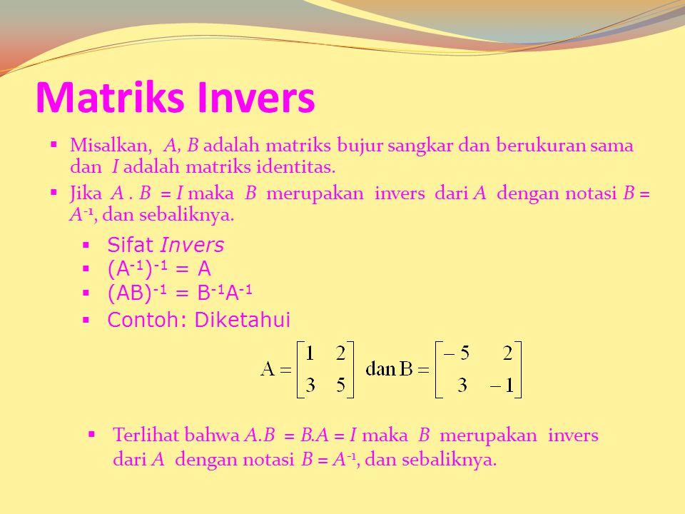 Matriks Invers  Misalkan, A, B adalah matriks bujur sangkar dan berukuran sama dan I adalah matriks identitas.