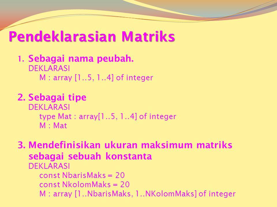 1.Sebagai nama peubah. DEKLARASI M : array [1..5, 1..4] of integer 2.