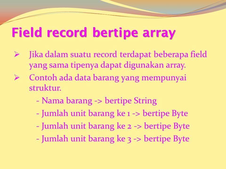 Contoh type data_pegawai = record kd_peg : string[9]; nama : string[25]; alamat : string[29]; gaji : longint; end; var pegawai : array[1..10] of data_