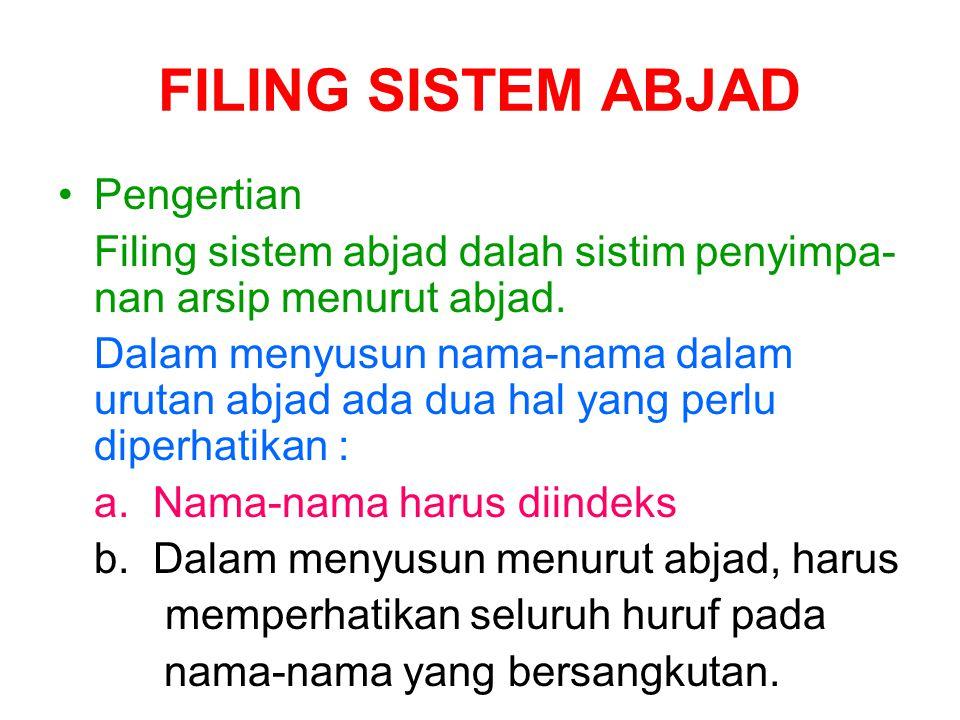 FILING SISTEM ABJAD •P•Pengertian Filing sistem abjad dalah sistim penyimpa- nan arsip menurut abjad. Dalam menyusun nama-nama dalam urutan abjad ada