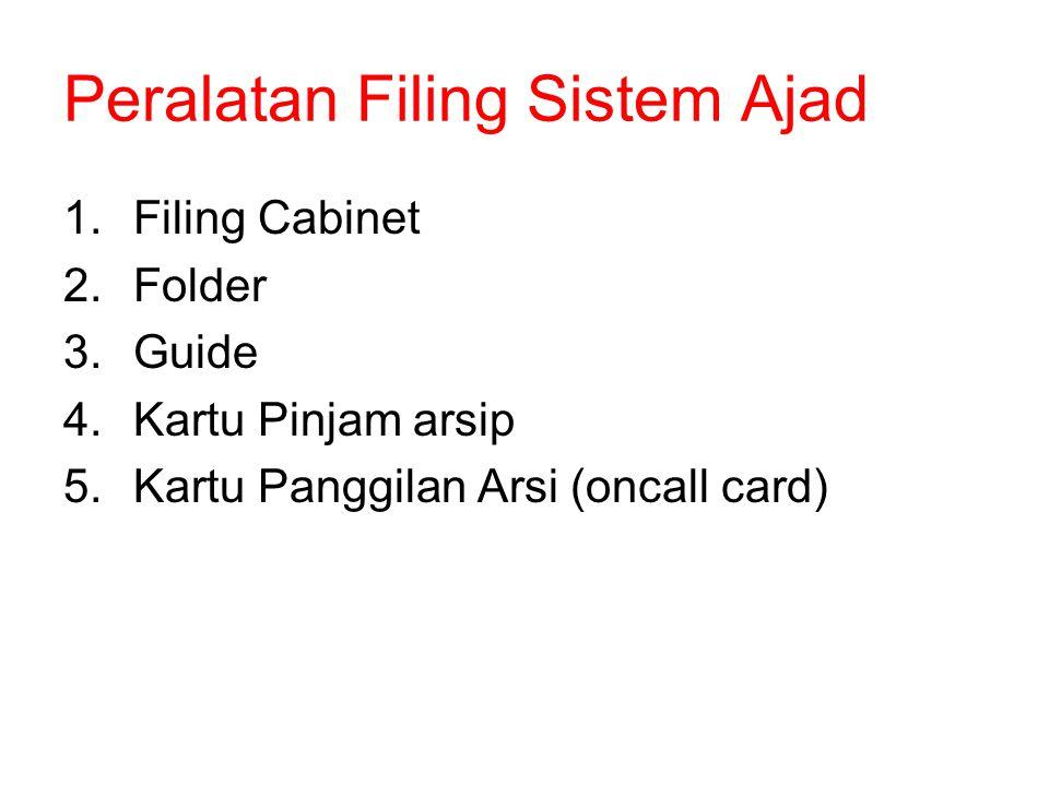 Peralatan Filing Sistem Ajad 1.Filing Cabinet 2.Folder 3.Guide 4.Kartu Pinjam arsip 5.Kartu Panggilan Arsi (oncall card)