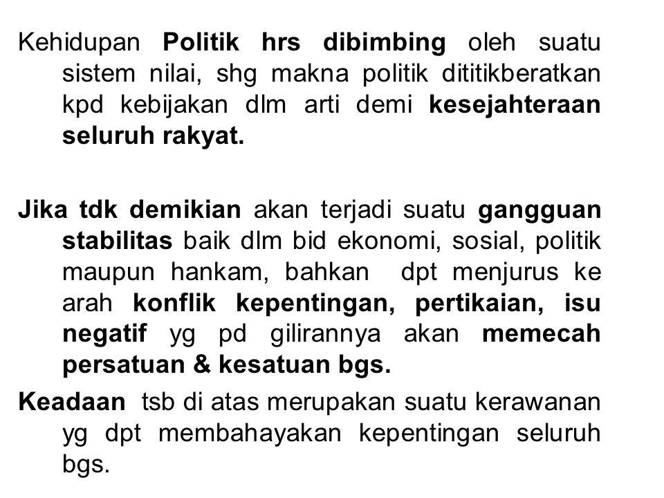 Kehidupan Politik hrs dibimbing oleh suatu sistem nilai, shg makna politik dititikberatkan kpd kebijakan dlm arti demi kesejahteraan seluruh rakyat. J
