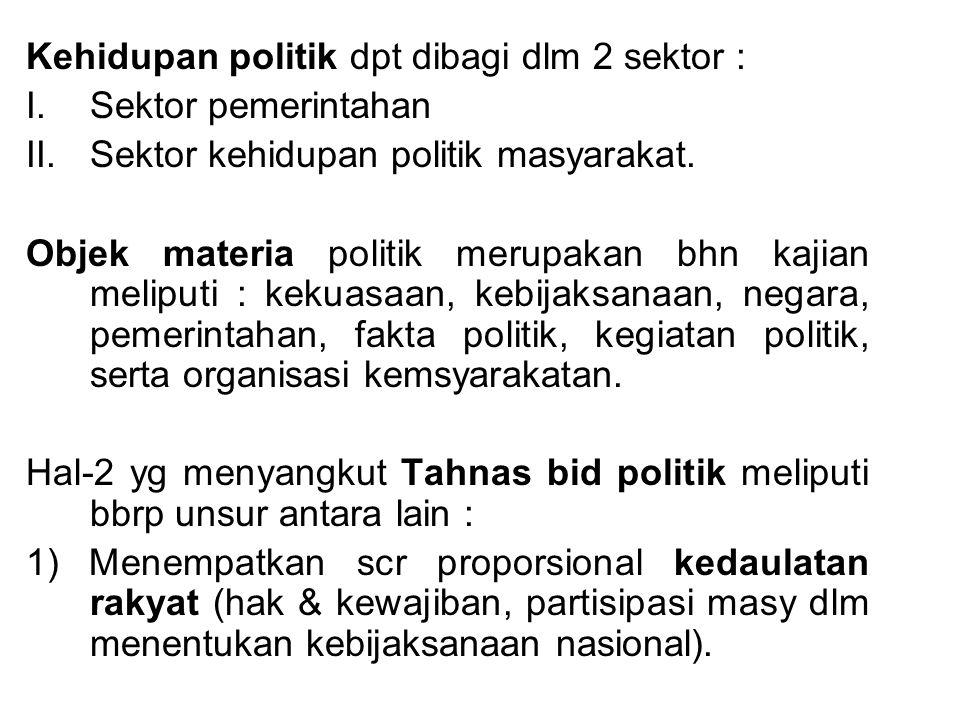 Kehidupan politik dpt dibagi dlm 2 sektor : I.Sektor pemerintahan II.Sektor kehidupan politik masyarakat. Objek materia politik merupakan bhn kajian m