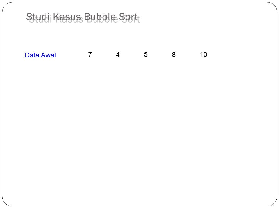 745810 Data Awal Studi Kasus Bubble Sort
