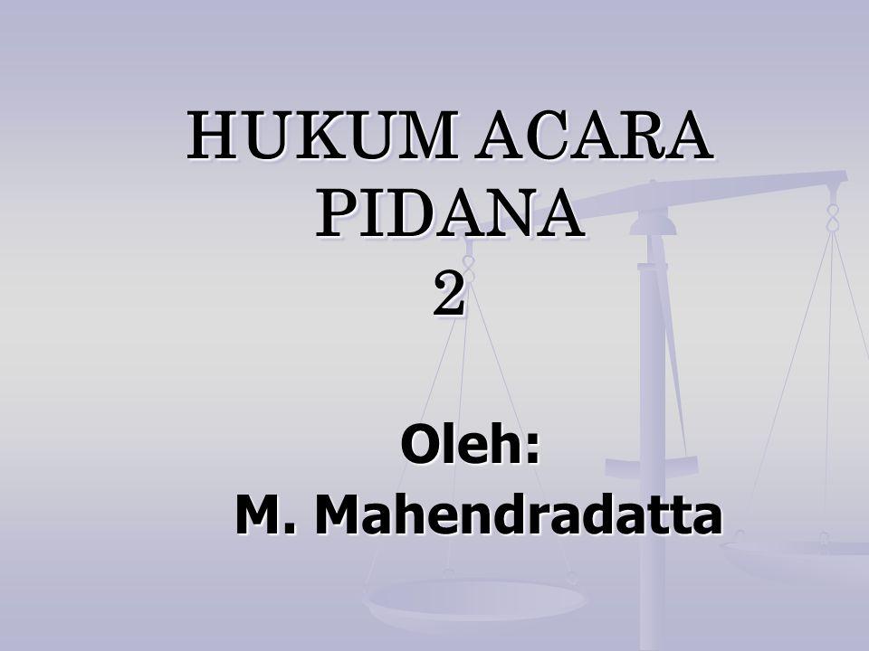 HUKUM ACARA PIDANA 2 Oleh: M. Mahendradatta M. Mahendradatta