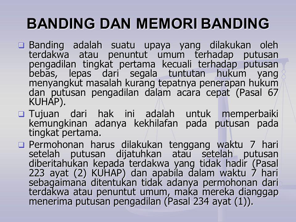 BANDING DAN MEMORI BANDING  Banding adalah suatu upaya yang dilakukan oleh terdakwa atau penuntut umum terhadap putusan pengadilan tingkat pertama ke