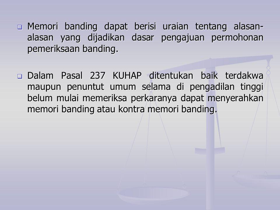  Memori banding dapat berisi uraian tentang alasan- alasan yang dijadikan dasar pengajuan permohonan pemeriksaan banding.  Dalam Pasal 237 KUHAP dit