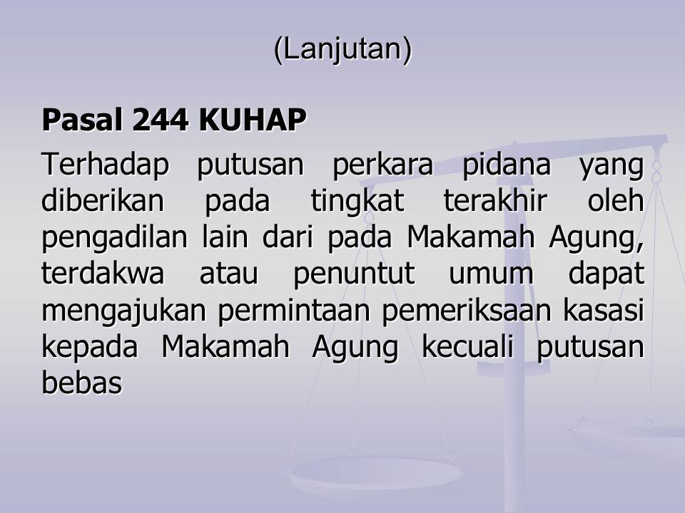 (Lanjutan) Pasal 244 KUHAP Terhadap putusan perkara pidana yang diberikan pada tingkat terakhir oleh pengadilan lain dari pada Makamah Agung, terdakwa