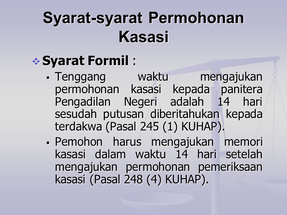 Syarat-syarat Permohonan Kasasi  Syarat Formil :  Tenggang waktu mengajukan permohonan kasasi kepada panitera Pengadilan Negeri adalah 14 hari sesud