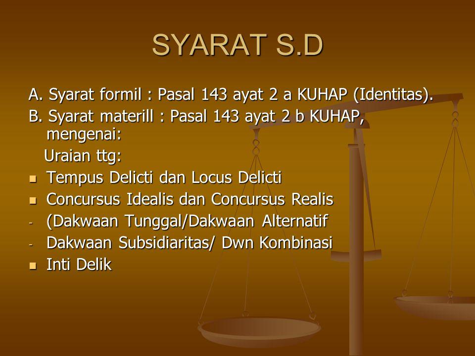 SYARAT S.D A. Syarat formil : Pasal 143 ayat 2 a KUHAP (Identitas). B. Syarat materill : Pasal 143 ayat 2 b KUHAP, mengenai: Uraian ttg: Uraian ttg: 