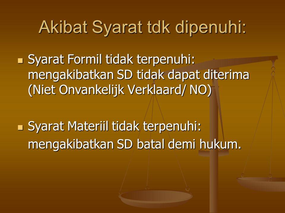 Akibat Syarat tdk dipenuhi:  Syarat Formil tidak terpenuhi: mengakibatkan SD tidak dapat diterima (Niet Onvankelijk Verklaard/ NO)  Syarat Materiil