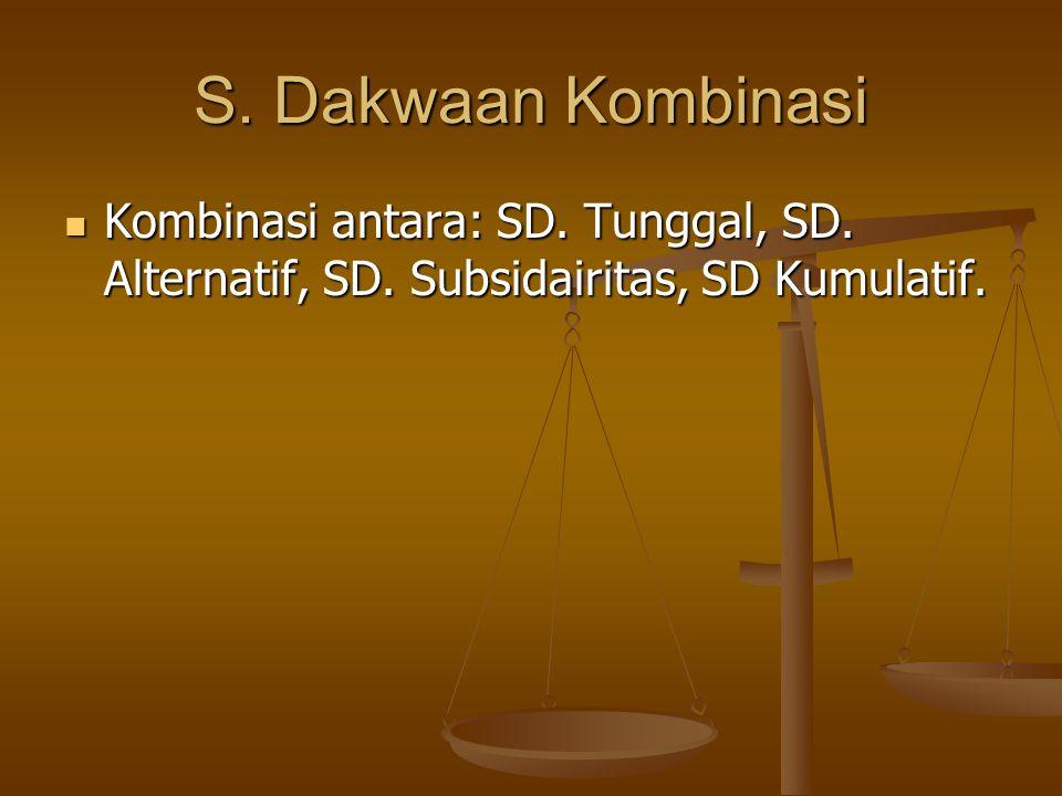 S. Dakwaan Kombinasi  Kombinasi antara: SD. Tunggal, SD. Alternatif, SD. Subsidairitas, SD Kumulatif.