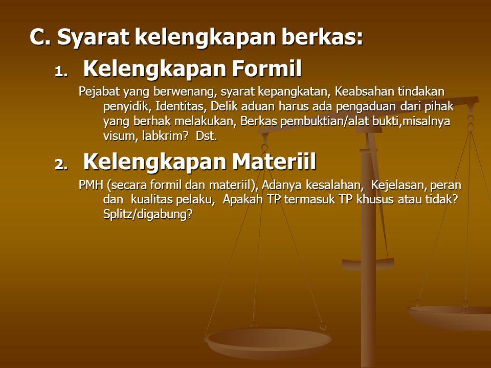 C. Syarat kelengkapan berkas: 1. Kelengkapan Formil Pejabat yang berwenang, syarat kepangkatan, Keabsahan tindakan penyidik, Identitas, Delik aduan ha