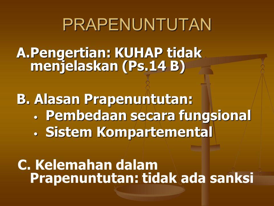 PRAPENUNTUTAN A.Pengertian: KUHAP tidak menjelaskan (Ps.14 B) B. Alasan Prapenuntutan: • Pembedaan secara fungsional • Sistem Kompartemental C. Kelema