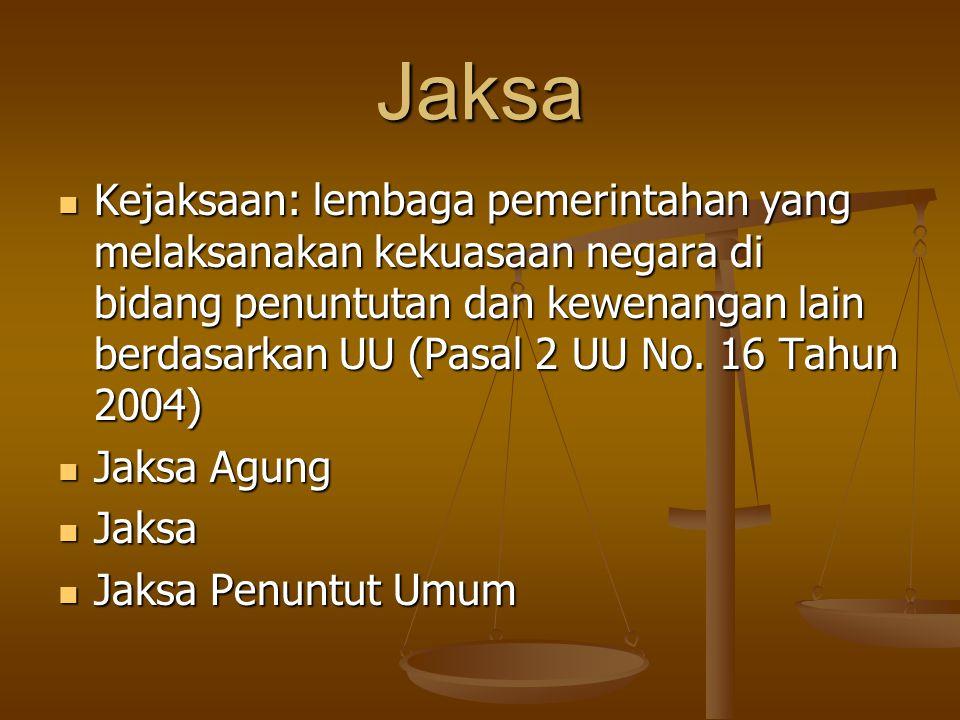 Jaksa  Kejaksaan: lembaga pemerintahan yang melaksanakan kekuasaan negara di bidang penuntutan dan kewenangan lain berdasarkan UU (Pasal 2 UU No. 16