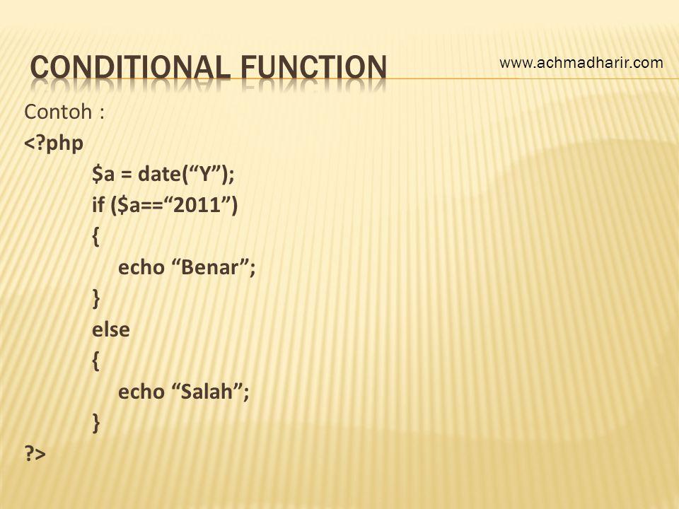 "Contoh : <?php $a = date(""Y""); if ($a==""2011"") { echo ""Benar""; } else { echo ""Salah""; } ?> www.achmadharir.com"