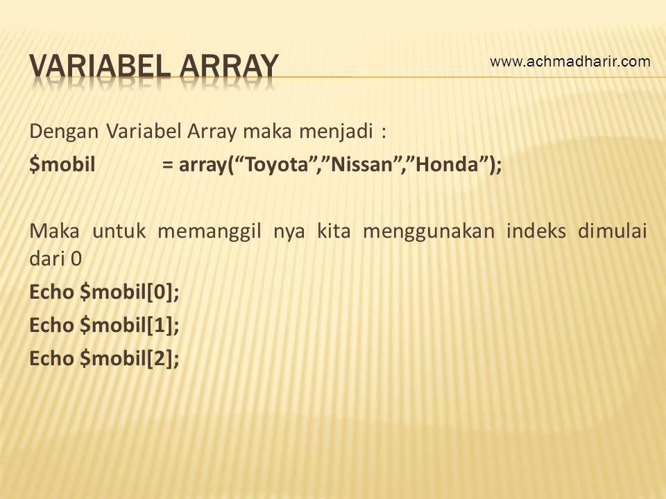 """Dengan Variabel Array maka menjadi : $mobil= array(""""Toyota"""",""""Nissan"""",""""Honda""""); Maka untuk memanggil nya kita menggunakan indeks dimulai dari 0 Echo $m"""