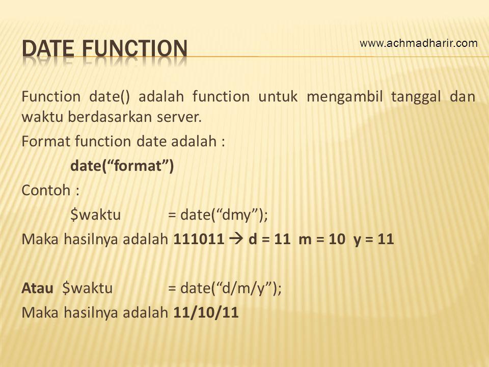 """Function date() adalah function untuk mengambil tanggal dan waktu berdasarkan server. Format function date adalah : date(""""format"""") Contoh : $waktu= da"""
