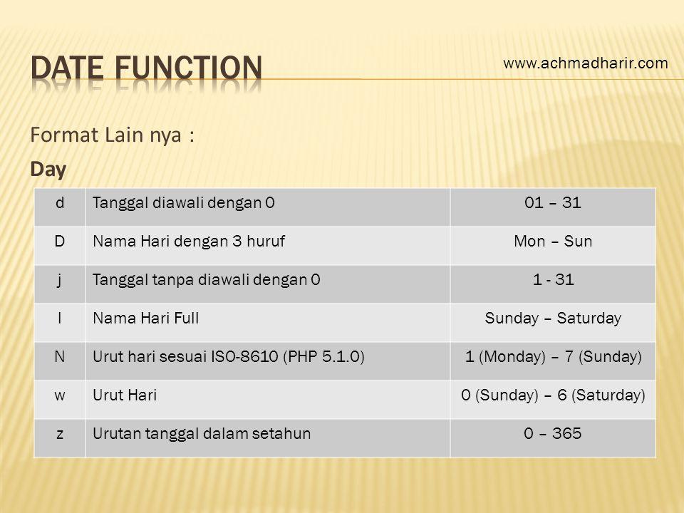 Format Lain nya : Day dTanggal diawali dengan 001 – 31 DNama Hari dengan 3 hurufMon – Sun jTanggal tanpa diawali dengan 01 - 31 lNama Hari FullSunday