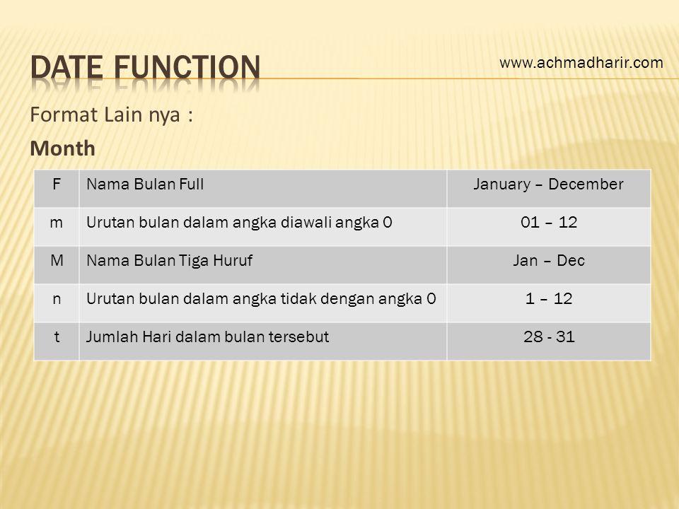 Format Lain nya : Month FNama Bulan FullJanuary – December mUrutan bulan dalam angka diawali angka 001 – 12 MNama Bulan Tiga HurufJan – Dec nUrutan bu