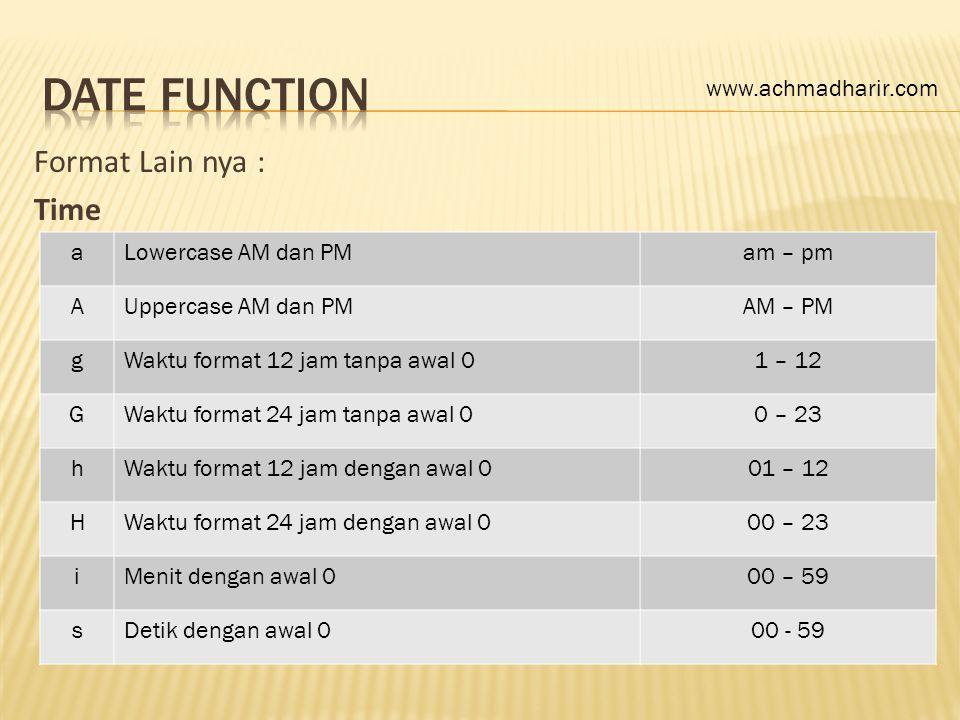 Format Lain nya : Time aLowercase AM dan PMam – pm AUppercase AM dan PMAM – PM gWaktu format 12 jam tanpa awal 01 – 12 GWaktu format 24 jam tanpa awal