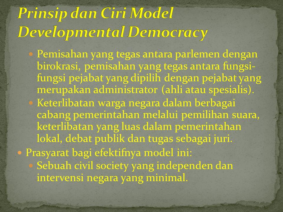  Pemisahan yang tegas antara parlemen dengan birokrasi, pemisahan yang tegas antara fungsi- fungsi pejabat yang dipilih dengan pejabat yang merupakan