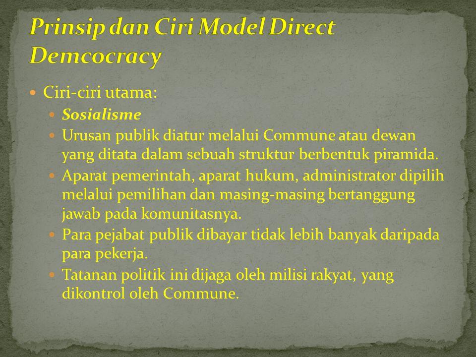  Ciri-ciri utama:  Sosialisme  Urusan publik diatur melalui Commune atau dewan yang ditata dalam sebuah struktur berbentuk piramida.  Aparat pemer