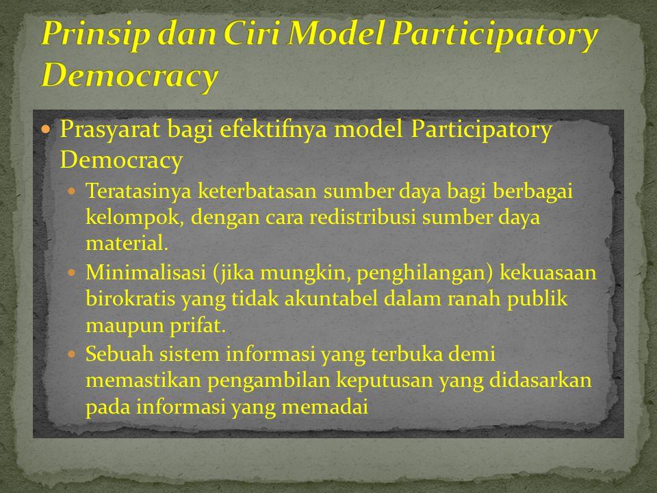  Prasyarat bagi efektifnya model Participatory Democracy  Teratasinya keterbatasan sumber daya bagi berbagai kelompok, dengan cara redistribusi sumb