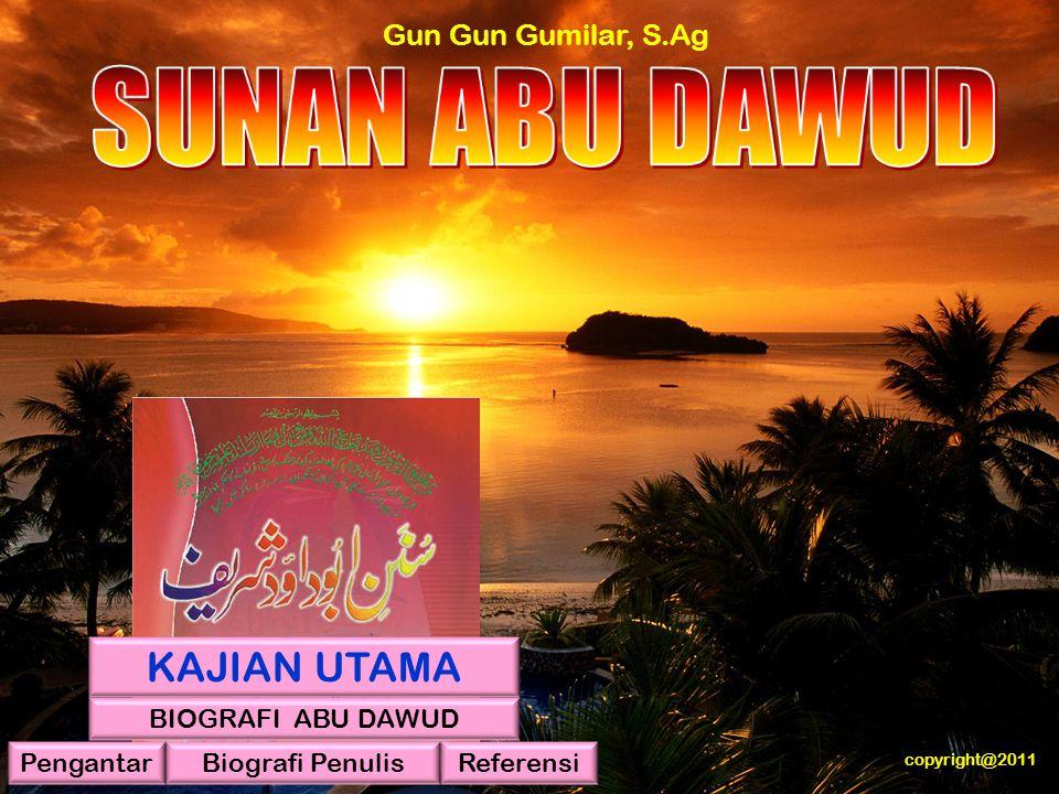Gun Gun Gumilar, S.Ag KAJIAN UTAMA PengantarBiografi Penulis BIOGRAFI ABU DAWUD Referensi copyright@2011