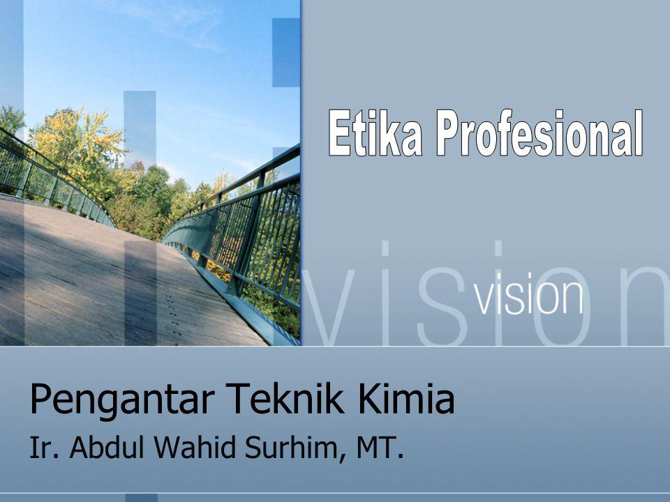 Pengantar Teknik Kimia Ir. Abdul Wahid Surhim, MT.