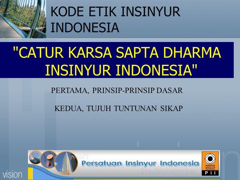 KODE ETIK INSINYUR INDONESIA CATUR KARSA SAPTA DHARMA INSINYUR INDONESIA PERTAMA, PRINSIP-PRINSIP DASAR KEDUA, TUJUH TUNTUNAN SIKAP