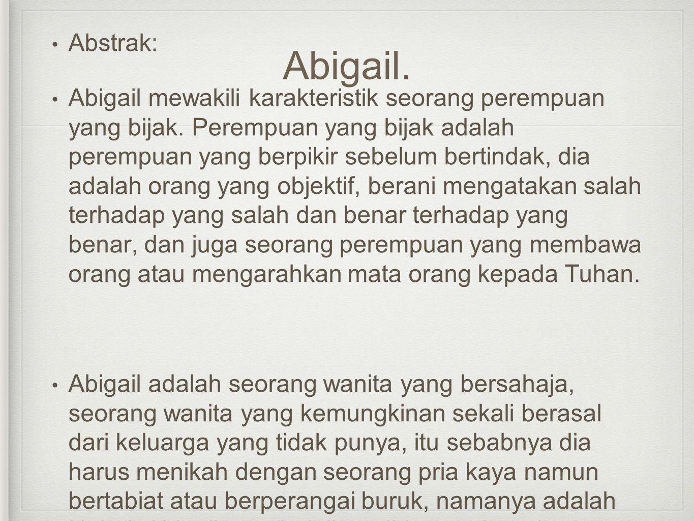 Abigail. • Abstrak: • Abigail mewakili karakteristik seorang perempuan yang bijak. Perempuan yang bijak adalah perempuan yang berpikir sebelum bertind