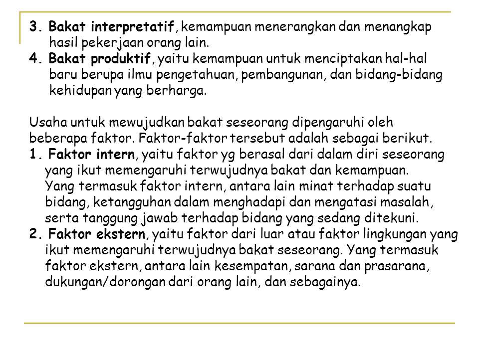 3.Bakat interpretatif, kemampuan menerangkan dan menangkap hasil pekerjaan orang lain.