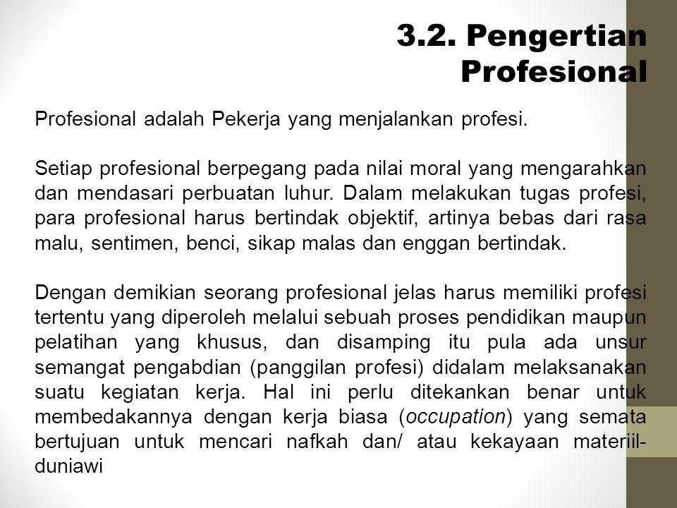 3.2. Pengertian Profesional Profesional adalah Pekerja yang menjalankan profesi. Setiap profesional berpegang pada nilai moral yang mengarahkan dan me