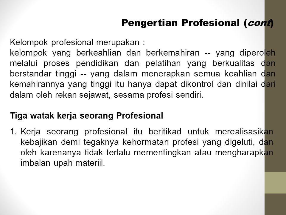Pengertian Profesional (cont) Kelompok profesional merupakan : kelompok yang berkeahlian dan berkemahiran -- yang diperoleh melalui proses pendidikan