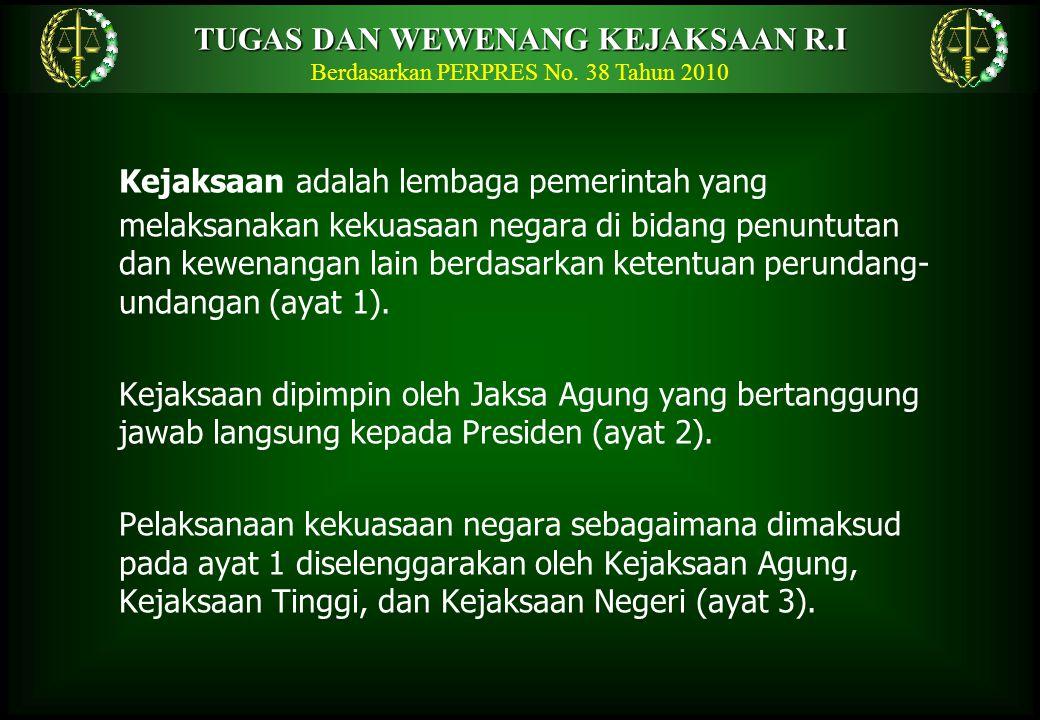 Kejaksaan adalah lembaga pemerintah yang melaksanakan kekuasaan negara di bidang penuntutan dan kewenangan lain berdasarkan ketentuan perundang- undangan (ayat 1).