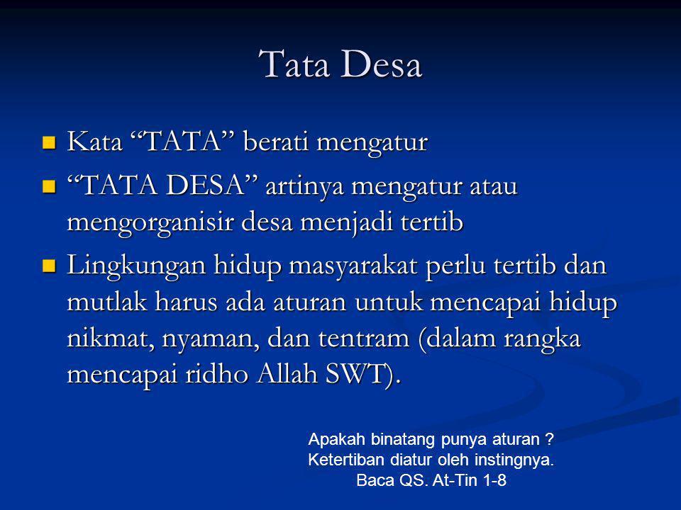 """Tata Desa  Kata """"TATA"""" berati mengatur  """"TATA DESA"""" artinya mengatur atau mengorganisir desa menjadi tertib  Lingkungan hidup masyarakat perlu tert"""