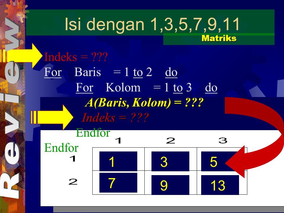 Isi dengan 1,3,5,7,9,11 Matriks Indeks = ??.